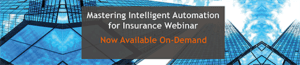 Mastering Intelligent Automation for Insurance Webinar